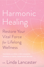 Harmonic Healing (Restore Your Vital Force for Lifelong Wellness) by Linda Lancaster, 9781635653175