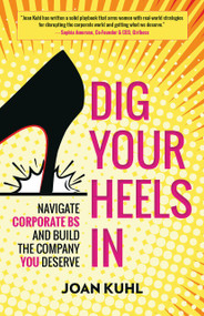 Dig Your Heels In (Navigate Corporate BS and Build the Company You Deserve) by Joan Kuhl, 9781523098354