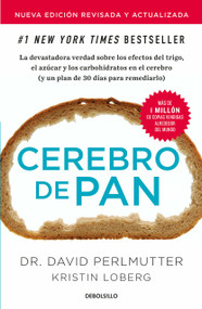 Cerebro de pan (Edición actualizada) / Grain Brain: The Surprising Truth About Wheat, Carbs, and Sugar by David Perlmutter, 9781644730089