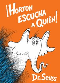 Horton escucha a Quién! (Horton Hears a Who! Spanish Edition) - 9781984848277 by Dr. Seuss, 9781984848277