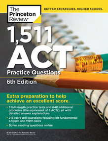 1,511 ACT Practice Questions, 6th Edition (Extra Preparation to Help Achieve an Excellent Score) by The Princeton Review, 9780525567905