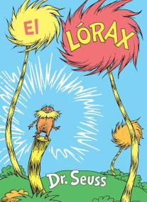 El Lórax (The Lorax Spanish Edition) by Dr. Seuss, 9780525707318