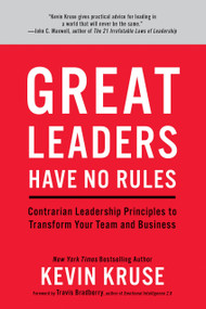 Great Leaders Have No Rules (Contrarian Leadership Principles to Transform Your Team and Business) by Kevin Kruse, Travis Bradberry, 9781635652161