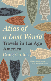 Atlas of a Lost World (Travels in Ice Age America) - 9780345806314 by Craig Childs, 9780345806314
