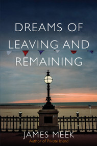 Dreams of Leaving and Remaining (Fragments of a Nation) by James Meek, 9781788735230