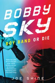 Bobby Sky: Boy Band or Die - 9781616958510 by Joe Shine, 9781616958510