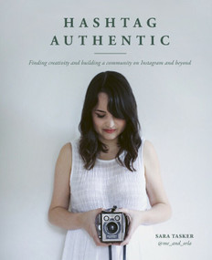 Hashtag Authentic (Finding creativity and building a community on Instagram and beyond) by Sara Tasker, 9781911127611