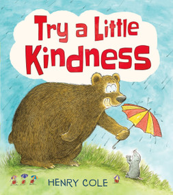 Try a Little Kindness (A Guide to Being Better) by Henry Cole, Henry Cole, 9781338256413