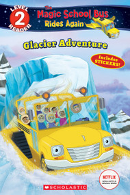 Glacier Adventure (Magic School Bus Rides Again: Scholastic Reader, Level 2) by Samantha Brooke, Artful Doodlers Ltd., 9781338253818