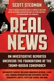 Real News (An Investigative Reporter Uncovers the Foundations of the Trump-Russia Conspiracy) by Scott Stedman, 9781510746787