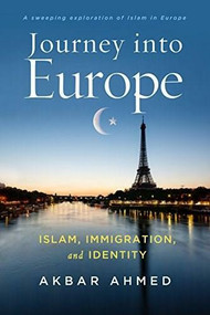 Journey into Europe (Islam, Immigration, and Identity) by Akbar Ahmed, 9780815727583