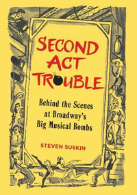 Second Act Trouble (Behind the Scenes at Broadway's Big Musical Bombs) by Steven Suskin, 9781557836311
