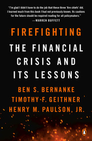 Firefighting (The Financial Crisis and Its Lessons) by Ben S. Bernanke, Timothy F. Geithner, Henry M. Paulson, Jr., 9780143134480