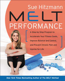 MELT Performance (A Step-by-Step Program to Accelerate Your Fitness Goals, Improve Balance and Control, and Prevent Chronic Pain and Injuries for Life) by Sue Hitzmann, 9780062882424