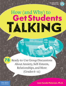 How (and Why) to Get Students Talking (78 Ready-to-Use Group Discussions About Anxiety, Self-Esteem, Relationships, and More (Grades 6-12)) by Jean Sunde Peterson, 9781631984068
