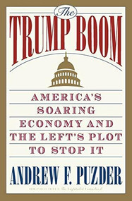 The Trump Boom (America's Soaring Economy and the Left's Plot to Stop It) by Andrew Puzder, 9781478975410