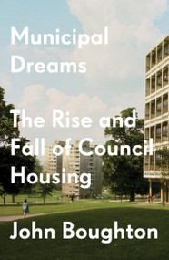 Municipal Dreams (The Rise and Fall of Council Housing) - 9781784787400 by John Boughton, 9781784787400