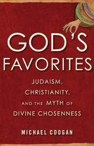 God's Favorites (Judaism, Christianity, and the Myth of Divine Chosenness) by Michael Coogan, 9780807001943