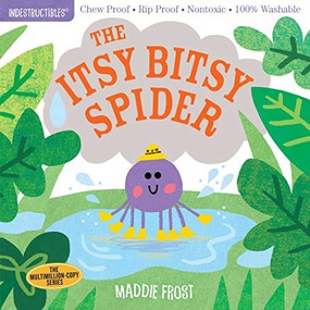 Indestructibles: The Itsy Bitsy Spider (Chew Proof · Rip Proof · Nontoxic · 100% Washable (Book for Babies, Newborn Books, Safe to Chew)) by Maddie Frost, Amy Pixton, 9781523505098