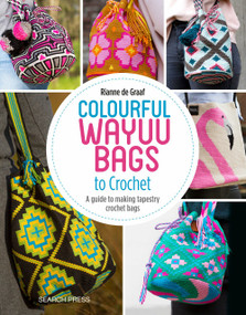 Colourful Wayuu Bags to Crochet (A guide to making tapestry crochet bags) by Rianne de Graaf, 9781782216742