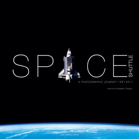Space Shuttle (A Photographic Journey 1981-2011) by Luke Wesley Price, Christopher J. Ferguson, 9781781453667
