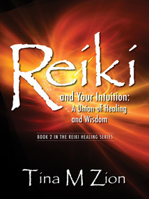 Reiki and Your Intuition (A Union of Healing and Wisdom) by Tina M Zion, 9781608082131