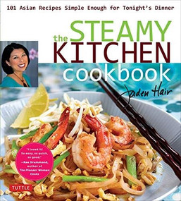 The Steamy Kitchen Cookbook (101 Asian Recipes Simple Enough for Tonight's Dinner) by Jaden Hair, 9780804851695