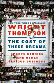 The Cost of These Dreams (Sports Stories and Other Serious Business) by Wright Thompson, 9780143133872