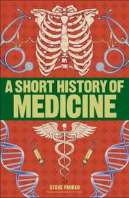 A Short History of Medicine - 9781465484642 by Steve Parker, 9781465484642