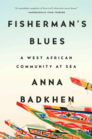 Fisherman's Blues (A West African Community at Sea) by Anna Badkhen, 9781594634871