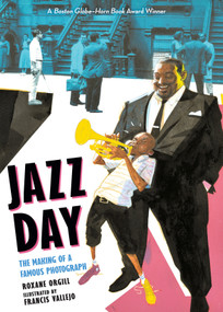 Jazz Day (The Making of a Famous Photograph) - 9781536205633 by Roxane Orgill, Francis Vallejo, 9781536205633