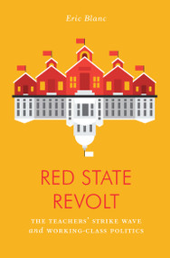 Red State Revolt (The Teachers'  Strike Wave and Working-Class Politics) by Eric Blanc, 9781788735742