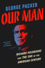 Our Man (Richard Holbrooke and the End of the American Century) by George Packer, 9780307958020
