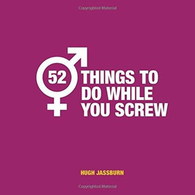 52 Things to Do While You Screw (Naughty activities to make sex even more fun) by Hugh Jassburn, 9781786854902