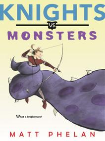 Knights vs. Monsters by Matt Phelan, Matt Phelan, 9780062686268