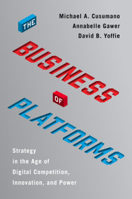 The Business of Platforms (Strategy in the Age of Digital Competition, Innovation, and Power) by Michael A. Cusumano, Annabelle Gawer, David B. Yoffie, 9780062896322