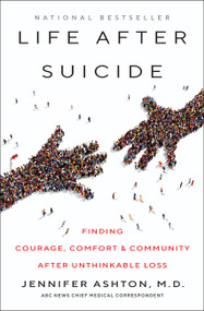 Life After Suicide (Finding Courage, Comfort & Community After Unthinkable Loss) by Jennifer Ashton, M.D., 9780062906038