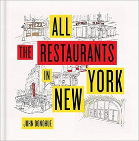 All the Restaurants in New York by John Donohue, 9781419734458