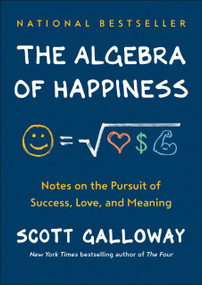 The Algebra of Happiness (Notes on the Pursuit of Success, Love, and Meaning) by Scott Galloway, 9780593084199