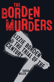 The Borden Murders (Lizzie Borden and the Trial of the Century) - 9781984892447 by Sarah Miller, 9781984892447