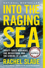 Into the Raging Sea (Thirty-Three Mariners, One Megastorm, and the Sinking of El Faro) - 9780062699879 by Rachel Slade, 9780062699879