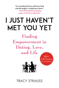 I Just Haven't Met You Yet (Finding Empowerment in Dating, Love, and Life) by Tracy Strauss, 9781510742925