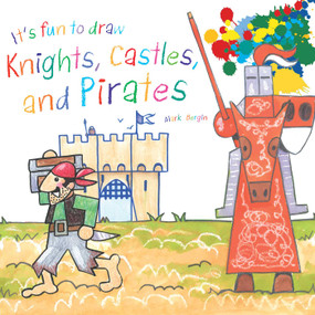 It's Fun to Draw Knights, Castles, and Pirates by Mark Bergin, 9781510743618