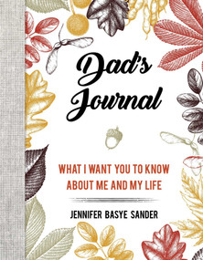 Dad's Journal (What I Want You to Know About Me and My Life) by Jennifer Basye Sander, 9781510742512