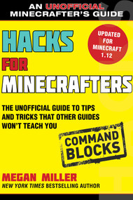 Hacks for Minecrafters: Command Blocks (The Unofficial Guide to Tips and Tricks That Other Guides Won't Teach You) - 9781510741072 by Megan Miller, 9781510741072
