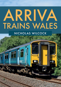 Arriva Trains Wales by Nicholas Wilcock, 9781445681993