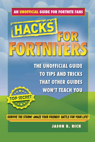 Hacks for Fortniters (An Unofficial Guide to Tips and Tricks That Other Guides Won't Teach You) by Jason R. Rich, 9781510740549