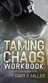 Taming Chaos Workbook (Leaders Discussion Guide) by Gary R. Miller, 9781683501572