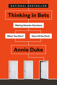 Thinking in Bets (Making Smarter Decisions When You Don't Have All the Facts) - 9780735216372 by Annie Duke, 9780735216372