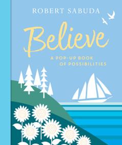 Believe (A Pop-Up Book of Possibilities) by Robert Sabuda, Robert Sabuda, 9780763663971